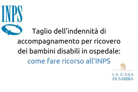 Taglio dell'indennità di accompagnamento per ricovero dei bambini disabili in ospedale: come fare ricorso all'INPS